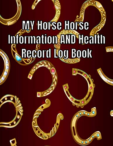 MY Horse Horse Information AND Health Record Log Book: Horse Health Care Log , Horse Care Essentials,Vaccination Log Medicine - Equine gift For horse ... History Date Product,Horse Lovers