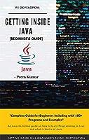 Getting Inside Java - Beginners Guide: Programming with Java by Prem Kumar