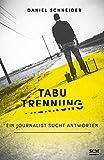 Tabu Trennung: Ein Journalist sucht Antworten - Daniel Schneider