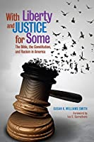 With Liberty and Justice for Some: The Bible, the Constitution, and Racism in America