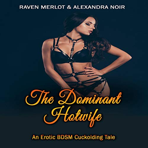 The Dominant Hotwife: An Erotic BDSM Cuckolding Tale audiobook cover art
