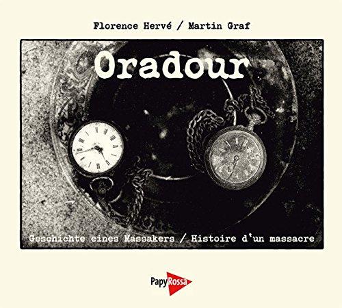 Oradour: Geschichte eines Massakers / Histoire d\'un massacre