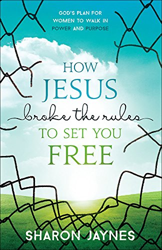 How Jesus Broke the Rules to Set You Free: God