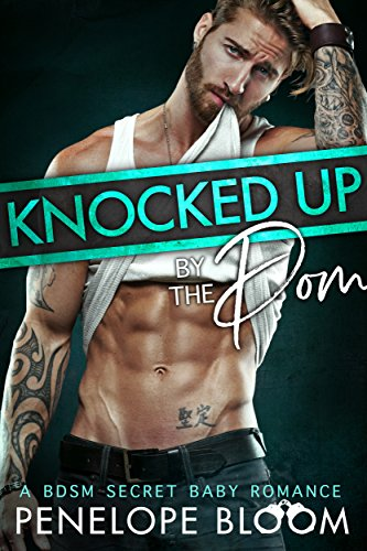 Knocked Up by the Dom: A BDSM Secret Baby Romance (Babies for the Doms Book 1) (English Edition)