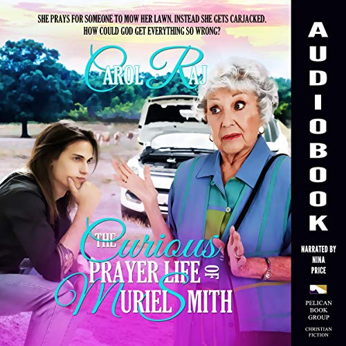 The Curious Prayer Life of Muriel Smith Audiobook By Carol Raj cover art