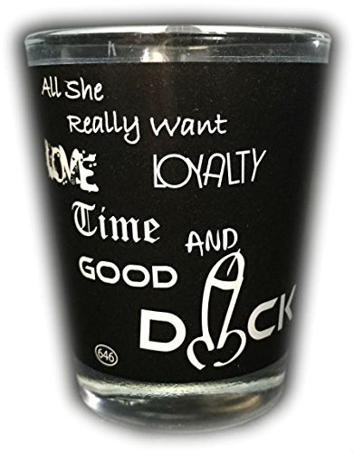 """Funny Shot Glass""""All She Really Want Love, Loyalty.good Dick"""" Full Wrap Around Printing"""