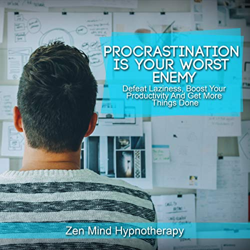 Procrastination Is Your Worst Enemy: Defeat Laziness, Perfectionism, Addiction, Self Doubt and Negative Thinking: A Guided Meditation and Hypnosis to Boost Your Productivity and Get More Things Done cover art