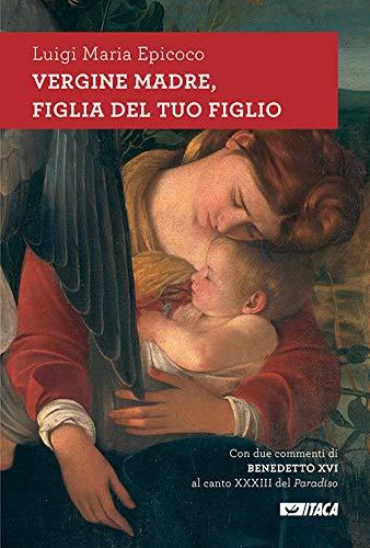 Vergine madre, figlia del tuo figlio. Meditazioni sull'inno alla Vergine di Dante. Nuova ediz.