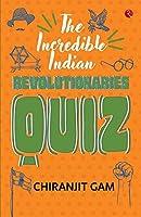 The Incredible Indian Revolutionaries Quiz