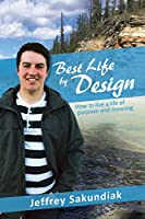 Best Life by Design: How to live a life of purpose and meaning