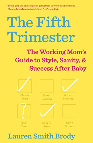 The Fifth Trimester: The Working Mom's Guide to Style, Sanity, and Success After Baby