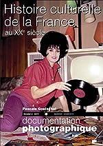 Histoire culturelle de la France au XXe siècle (Documentation photographique n°8077) de Pascale Goetschel