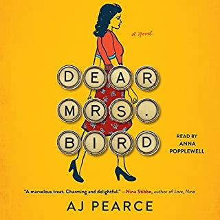 Dear Mrs. Bird                   By:                                                                                                                                 AJ Pearce                               Narrated by:                                                                                                                                 Anna Popplewell                      Length: 9 hrs and 48 mins     340 ratings     Overall 4.4