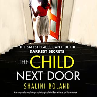 The Child Next Door: An unputdownable psychological thriller with a brilliant twist                   By:                                                                                                                                 Shalini Boland                               Narrated by:                                                                                                                                 Katie Villa                      Length: 8 hrs and 4 mins     378 ratings     Overall 4.2