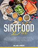 sirtfood diet: how to lose weight fast & change your life. beginner's cookbook guide and meal plan with more than 100 easy, healthy and delicious recipes ... skinny gene and burn fat (english edition)