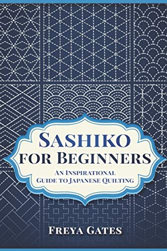Sashiko for Beginners: An Inspirational Guide to Japanese Quilting (Creative Art for Beginners, Band 4)