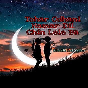 Tohar Odhani Hamar Dil Chin Lele Ba
