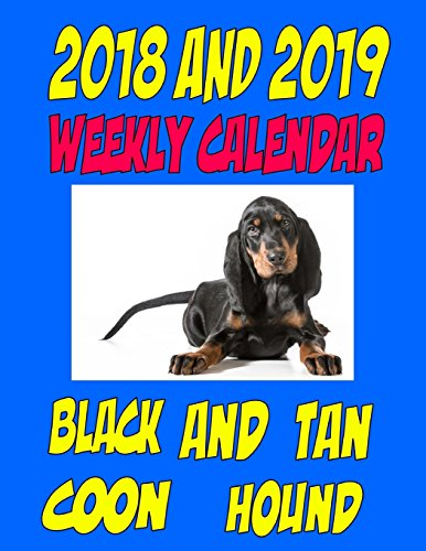 2018 and 2019 Weekly Calendar Black and Tan Coon Hound: Two Year Calendar, Notes, List, Record keeping