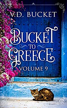 Bucket To Greece Volume 9: A Comical Living Abroad Adventure by [V.D. Bucket]