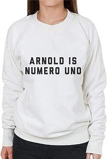 Arnold Schwarzenegger Arnold is Numero UNO Women's Sweatshirt
