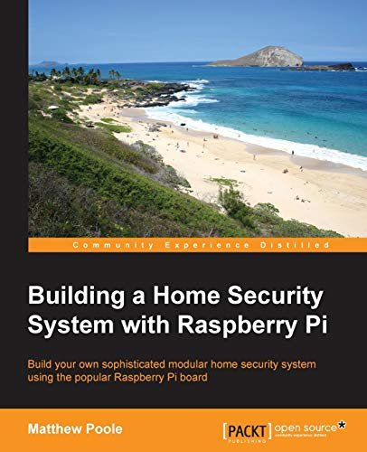 Building a Home Security System with Raspberry Pi: Build your own sophisticated modular home security system using the popular Raspberry Pi board