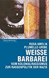 Weisse Barbarei: Vom Kolonialrassismus zur Rassenpolitik der Nazis - Rosa Amelia Plumelle-Uribe
