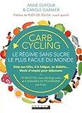 Carb cycling - Le régime sans sucre le plus facile du monde. Stop aux kilos, à la fatigue, au diabète... Mode d'emploi pour débutants