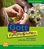 Gott im Kindergarten: Gottesbilder entdecken und erleben (Praxis Religionspädagogik in der Kita)