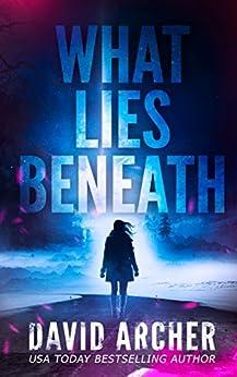 What Lies Beneath (Cassie McGraw Book 1) by [David Archer]