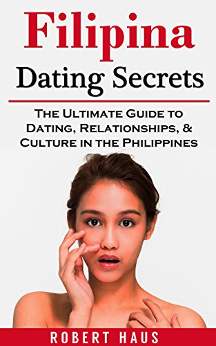 Filipina Dating Secrets: The Ultimate Guide to Dating, Relationships, & Culture in the Philippines (English Edition)