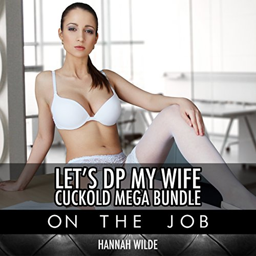 Let's DP My Wife, Cuckold Mega Bundle: On the Job audiobook cover art