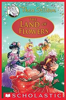 The Land of Flowers (Thea Stilton: Special Edition #6): A Geronimo Stilton Adventure by [Thea Stilton]