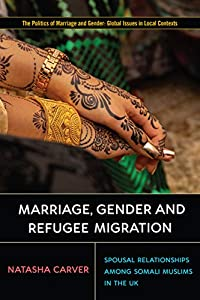 Marriage, Gender and Refugee Migration: Spousal Relationships among Somali Muslims in the United Kingdom (Politics of Marriage and Gender: Global Issues in Local Contexts)