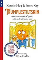 Trumplestiltskin: A cautionary tale of greed, gold and ridiculous hair