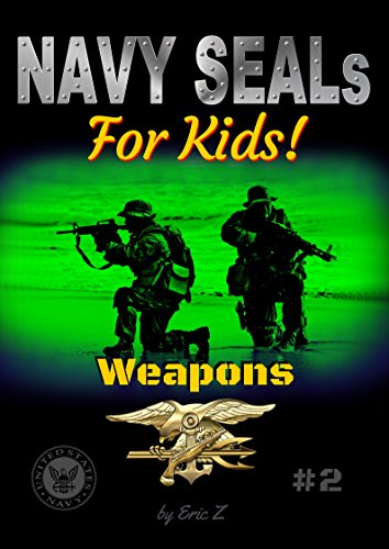 Navy SEALs For Kids!: Weapons (Navy SEALs Special Forces, Leadership, and Self-Esteem for Kids Book 2) by [Eric Z]