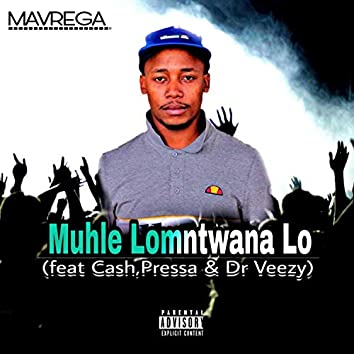 Muhle Lomntwana LO (feat. Dr Veezy, Pressa & Cash)
