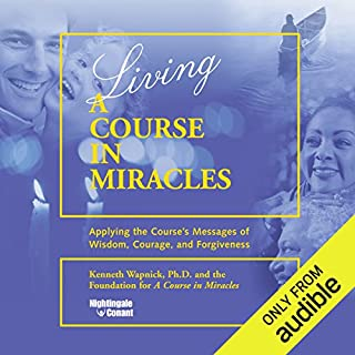 Living 'A Course in Miracles'     Applying the Course's Messages of Wisdom, Courage, and Forgiveness              Written by:                                                                                                                                 Kenneth Wapnick Ph.D.                               Narrated by:                                                                                                                                 Kenneth Wapnick Ph.D.                      Length: 9 hrs and 27 mins     9 ratings     Overall 4.8