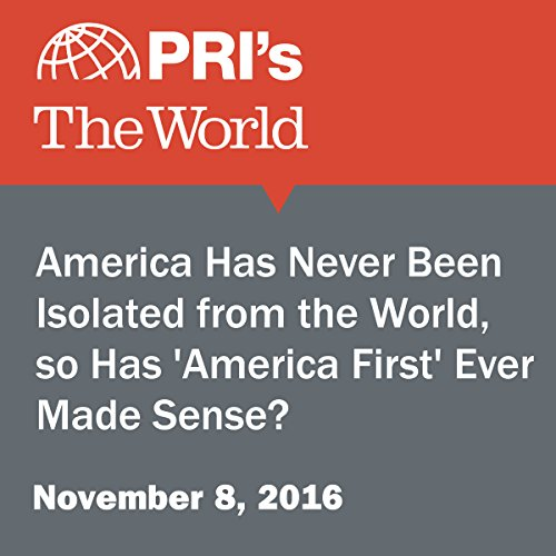 America Has Never Been Isolated from the World, so Has 'America First' Ever Made Sense? cover art