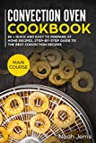 Convection Oven Cookbook: MAIN COURSE – 80 + Quick and easy to prepare at home recipes,...