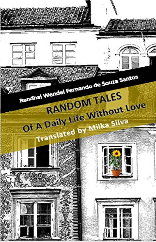 Random Tales Of A Daily Life Without Love (English Edition)