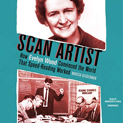 Scan Artist: How Evelyn Wood Convinced the World That Speed-Reading Worked: Library Edition