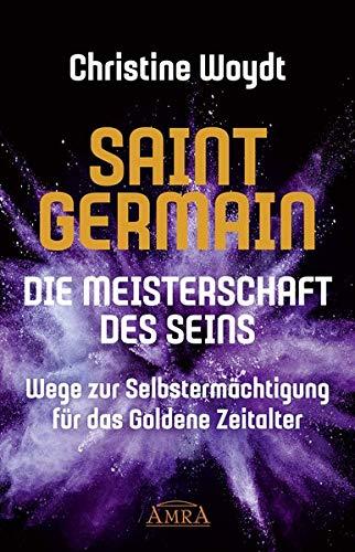 SAINT GERMAIN. Die Meisterschaft des Seins: Wege zur Selbstermächtigung für das Goldene...
