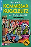 Kommissar Kugelblitz. Grossdruck: Kommissar Kugelblitz, Bd.4, Der grüne Papagei