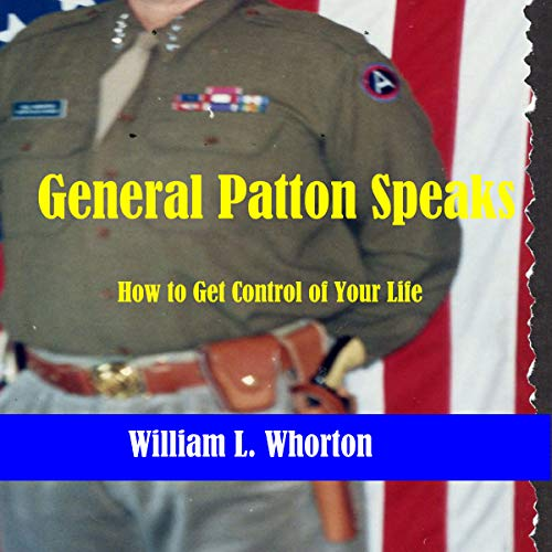 General Patton Speaks: How to Get Control of Your Life audiobook cover art
