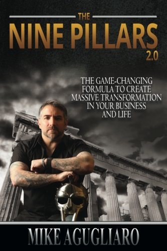Nine Pillars 2.0: The Game-Changing Formula to Create Massive Transformation In Your Business And Life
