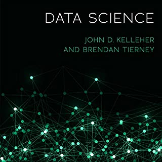 Data Science                   By:                                                                                                                                 John D. Kelleher,                                                                                        Brendan Tierney                               Narrated by:                                                                                                                                 Chris Sorensen                      Length: 5 hrs and 51 mins     46 ratings     Overall 4.3