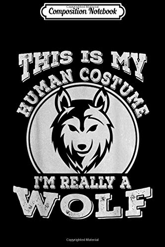 Composition Notebook: This Is My Human Costume I'm Really A Wolf Halloween Gifts  Journal/Notebook Blank Lined Ruled 6x9 100 Pages