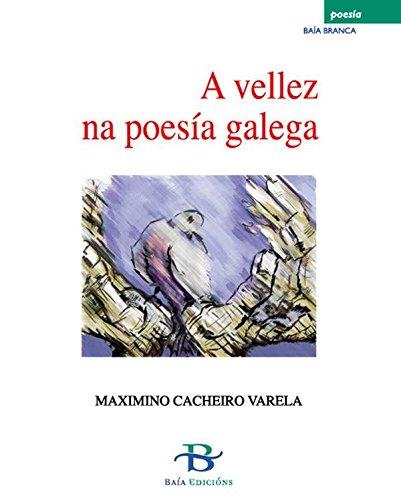A vellez na poesía galega (Baía Branca Book 7) (Galician Edition)