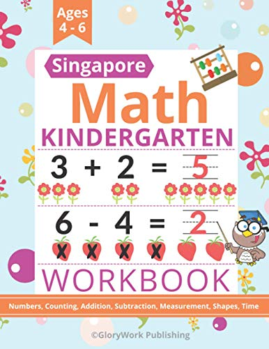 Singapore Math Kindergarten Workbook: Numbers, Counting, Addition, Subtraction, Measurement, Shapes, Time + more of Worksheets   101 Pages of ... Math Activities for Kids Ages 4-6