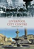 Liverpool City Centre Through Time (English Edition)